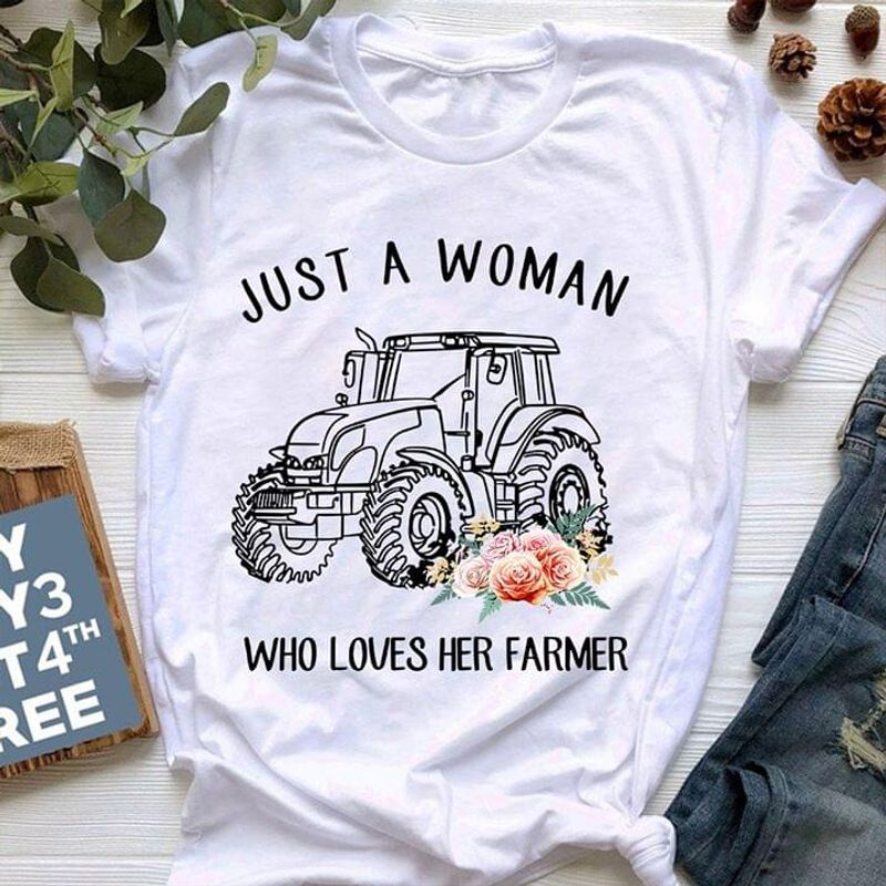 Just A Woman Who Loves Her Famer Perfect Shirt For Farmer Lovers White White T Shirt Men And Women S-6XL Cotton