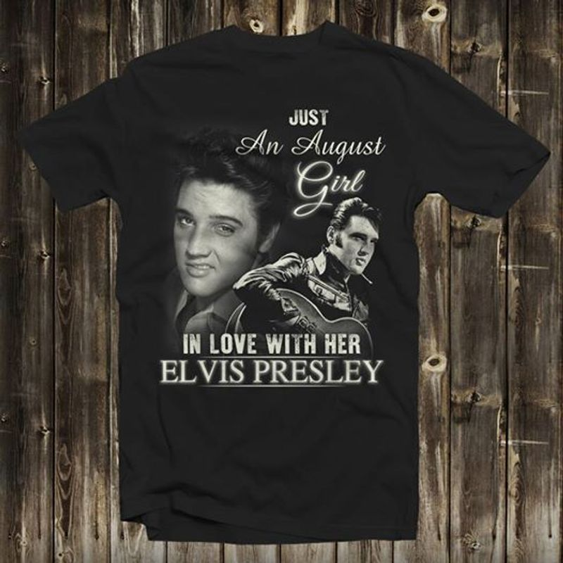 Just An August Girl In Love With Her Elvis Presley  T-shirt Black A8