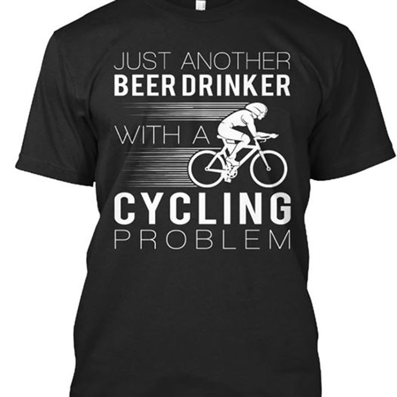 Just Another Beer Drinker With A Cycling Problem T-shirt Black A5