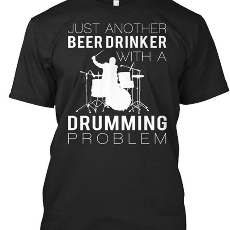 Just Another Beer Drinker With A Drumming Problem    T-shirt Black B1