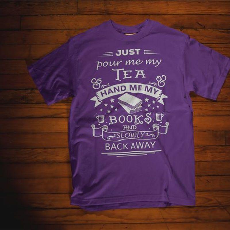 Just Pour Me My Tea Hand Me My Books Slowly Back Away T-shirt Purple A5
