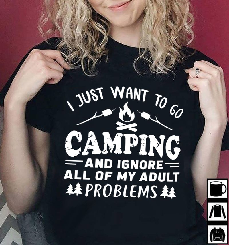 Just Want To Go Camping And Igore All Of My Adult Problems T-shirt Black B1