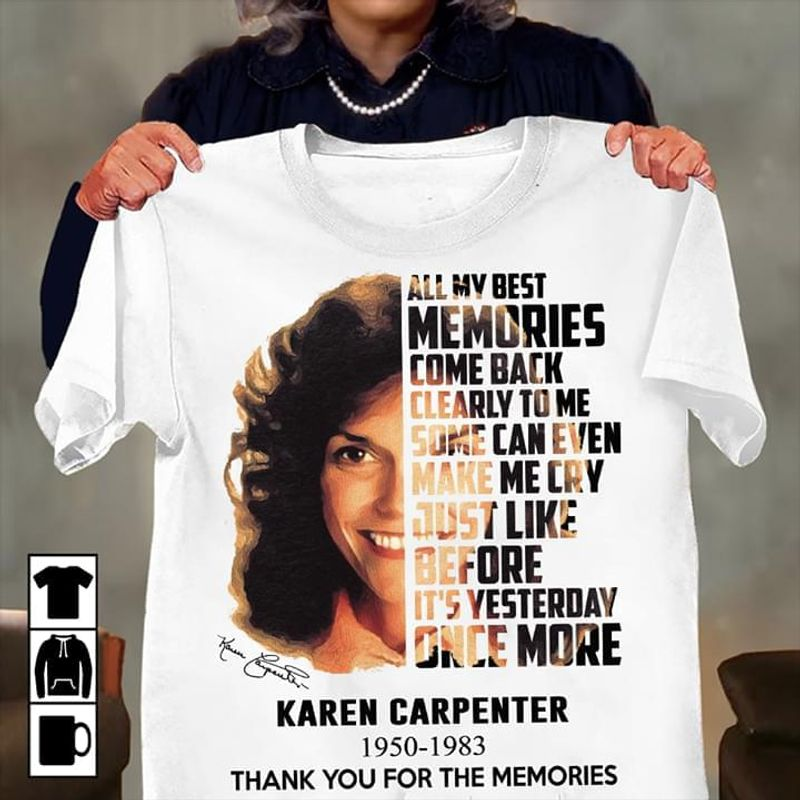 Karen Carpenter Tee All My Best Memories Come Back Clearly To Me Some Can Even Quote White T Shirt Men And Women S-6XL Cotton