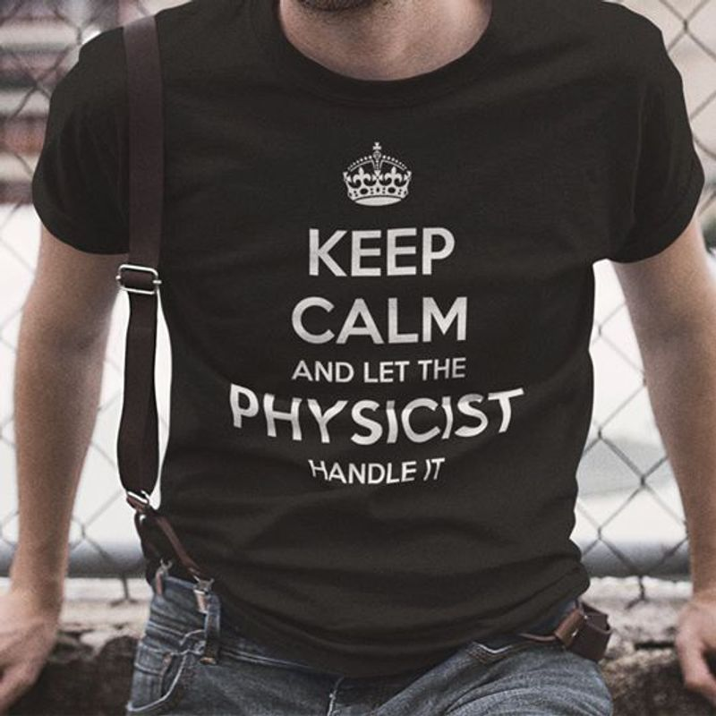 Keep Calm And Let The Physicist Handle It T-shirt Black A5
