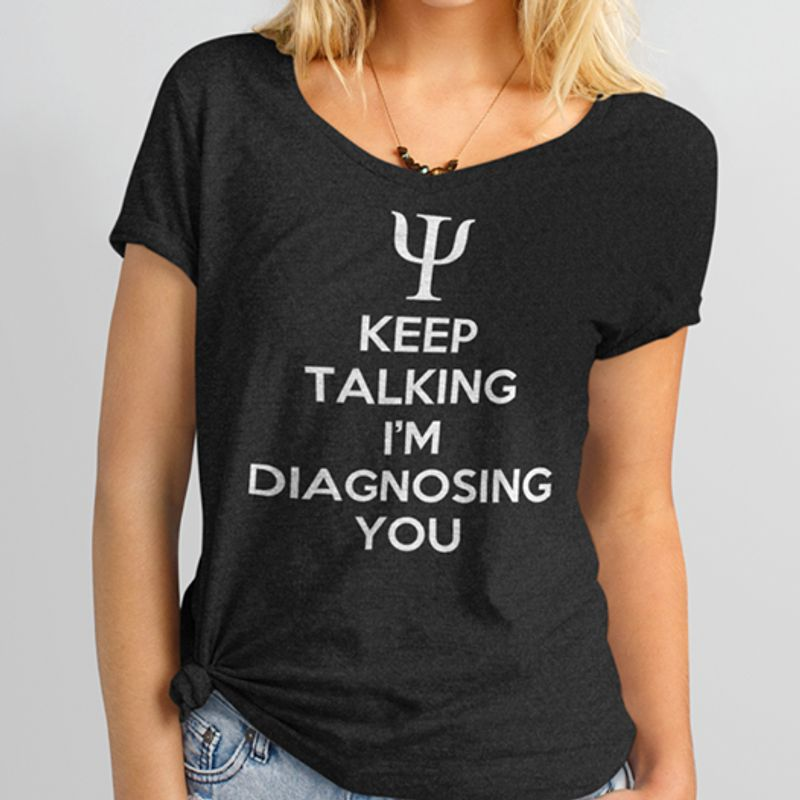 Keep Talking I Am Diagnosing You T-shirt Black B1