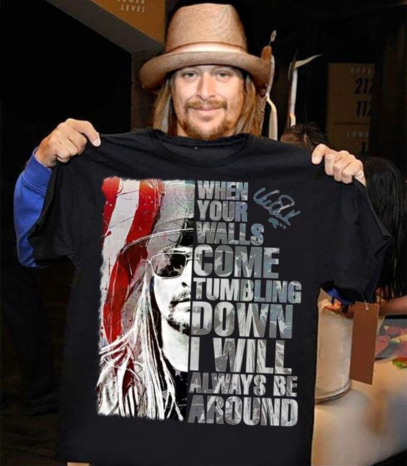 Kid Rock  When Your Walls Come Tumbling Down I Will Always Be Around Black T Shirt Men And Women S-6XL Cotton