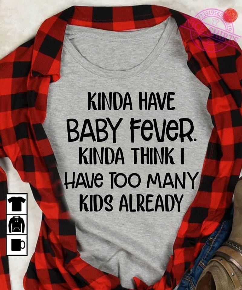 Kinda Have Baby Fever Kinda Think I Have Too Many Kids Already T-Shirt Grey A4