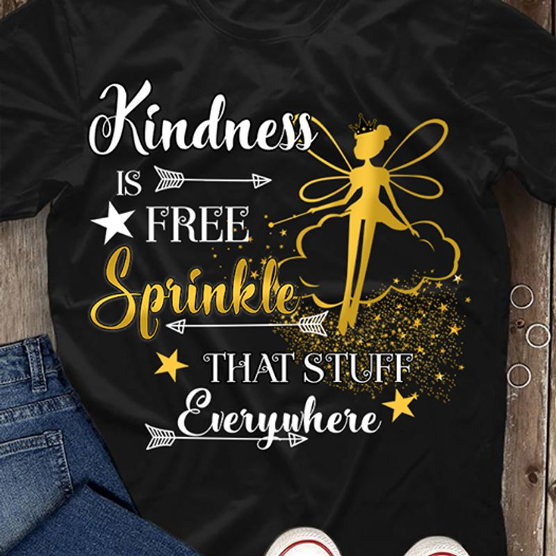 Kindness Is Free Sprinkle Tthat Stuff Everywhere T Shirt Black A8