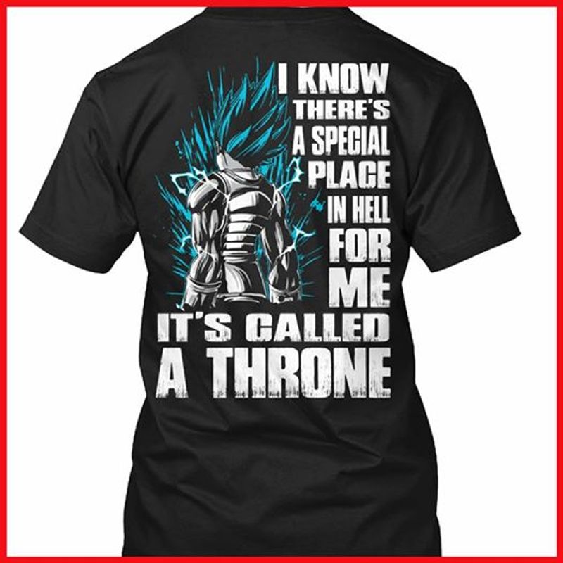 King Vegeta Super Saiyan Blue I Know There Is A Spegial Plage In Hell For Me It Is Called A Throne   T Shirt Black