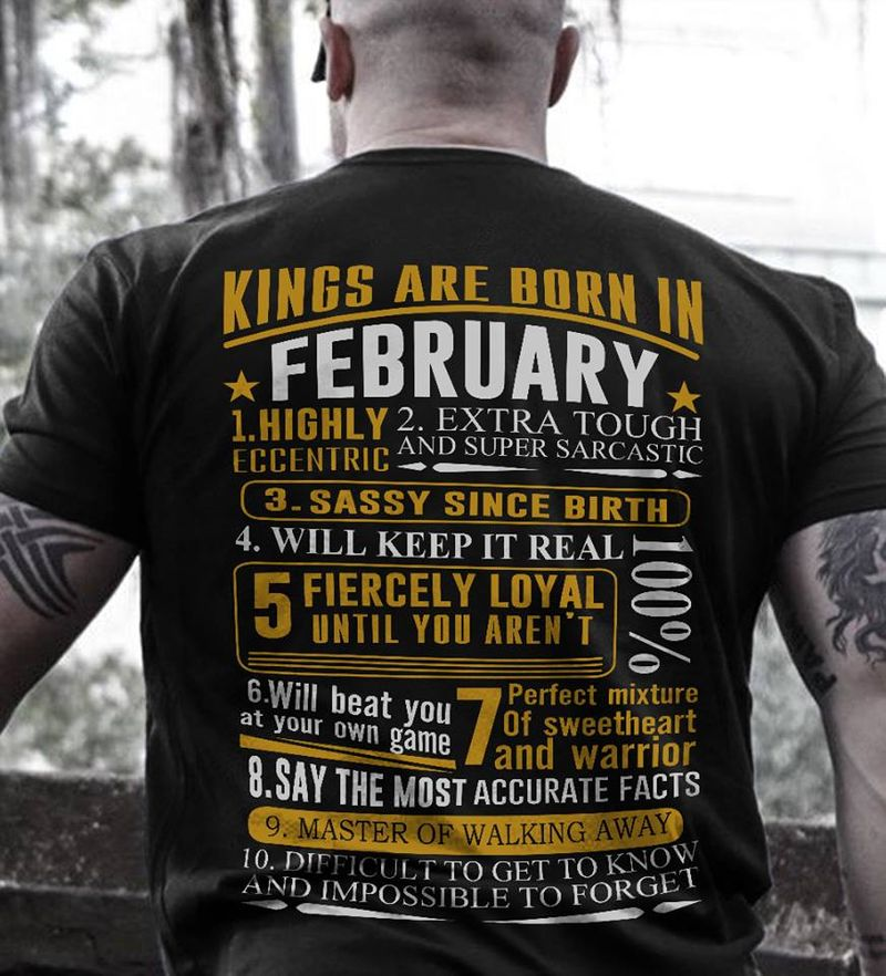 Kings Are Born In February Highly Eccentric Difficult To Get To Know And Impossible To Forget T-shirt Black B1