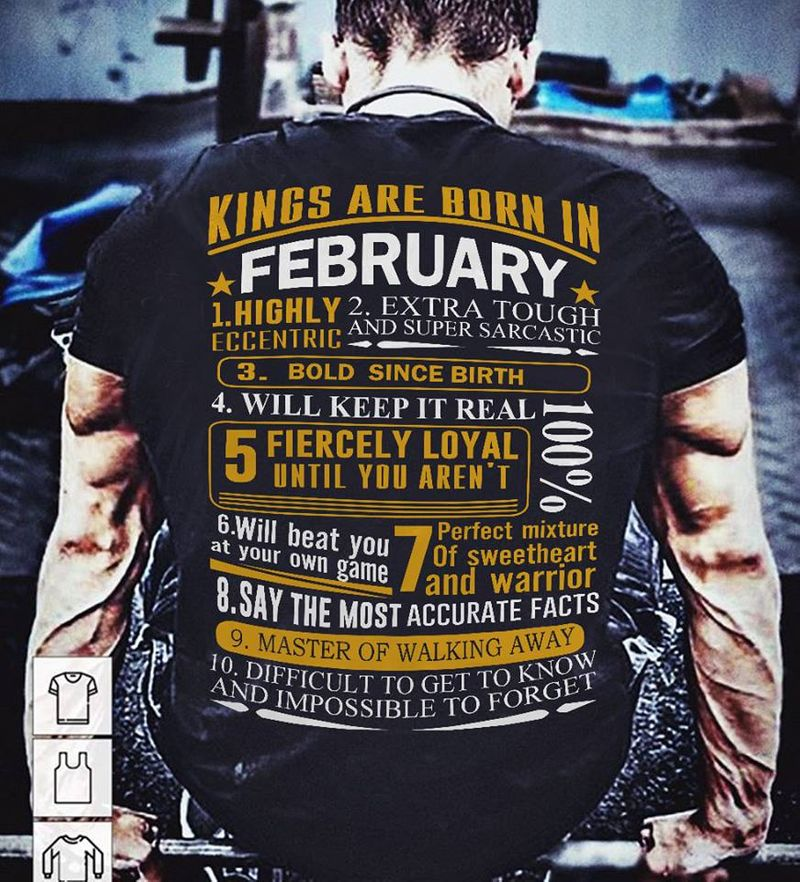 Kings Are Born In February Highly Eccentric Difficult To Get To Know And Impossible To Forget T-shirt Black B4