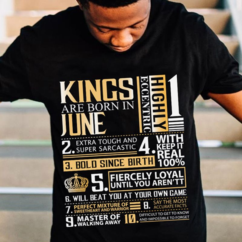 Kings Are Born In June 1 Highly Eccentric 2 Extra Tough And Super Sarcastic T Shirt Black A3