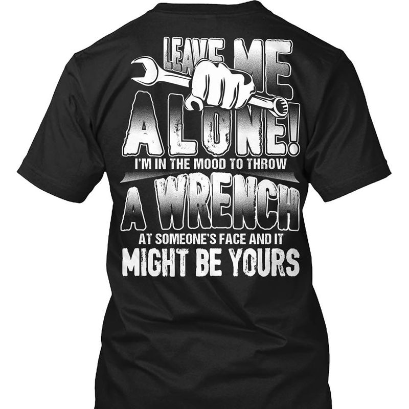 Leave Me Alone Im In The Mood To Throw At Someone's Face And It Might Be Yours  T-shirt Black B1