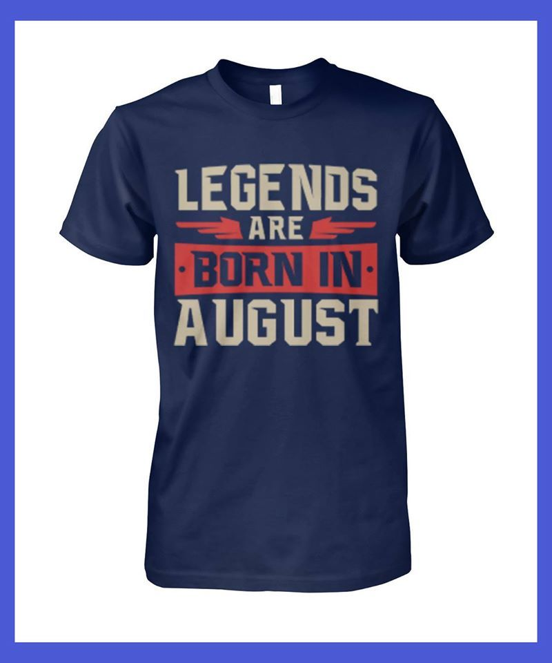 Legends Are Born In August T-shirt Blue A8