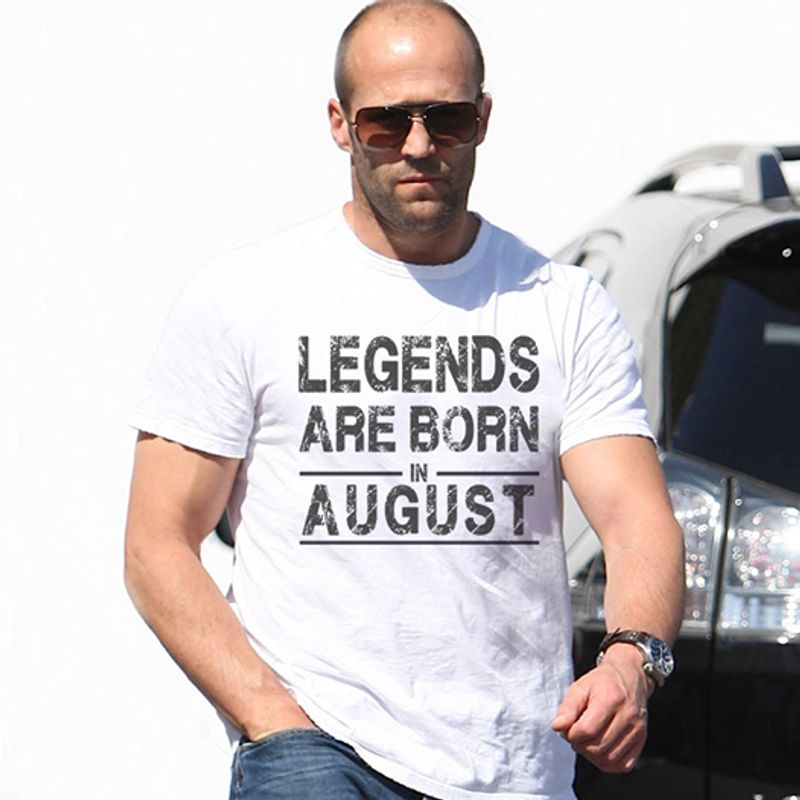 Legends Are Born In August  T Shirt White B1
