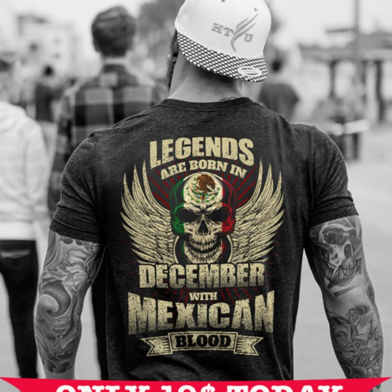 Legends Are Born In December With Mexican Blood T-shirt Black A8