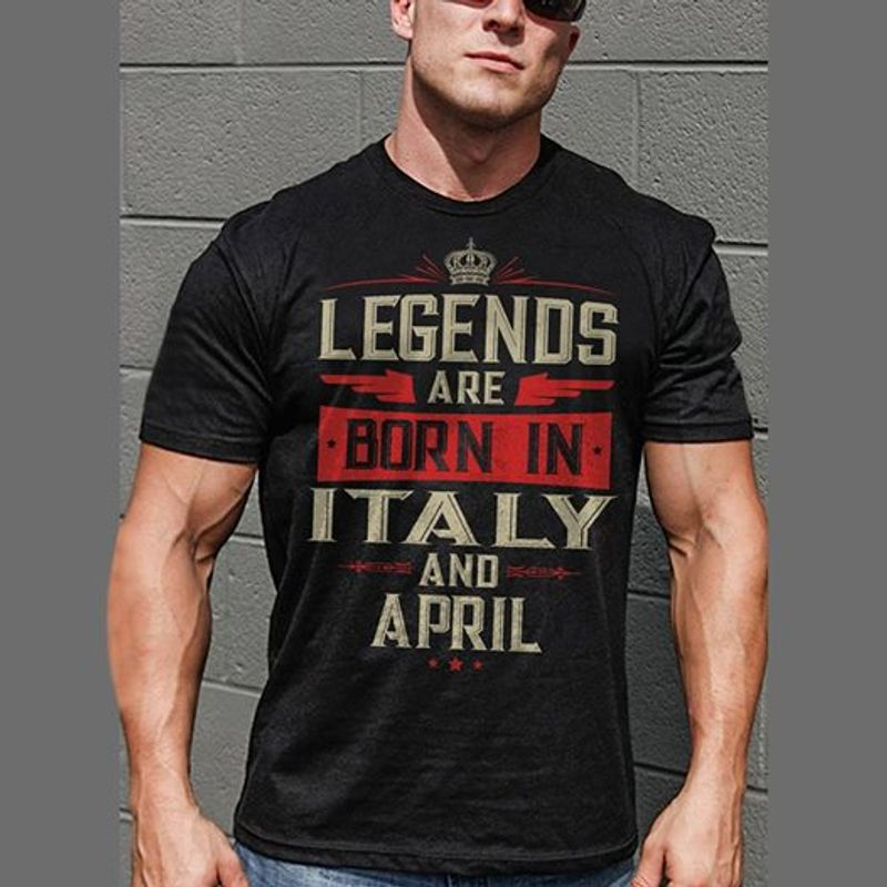 Legends Are Born In Italy And April    T-shirt Black B1