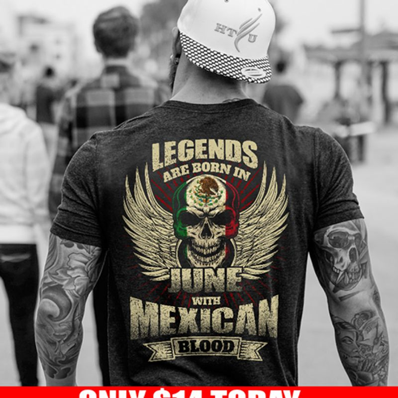 Legends Are Born In June With Mexican Blood  T-shirt Black B1