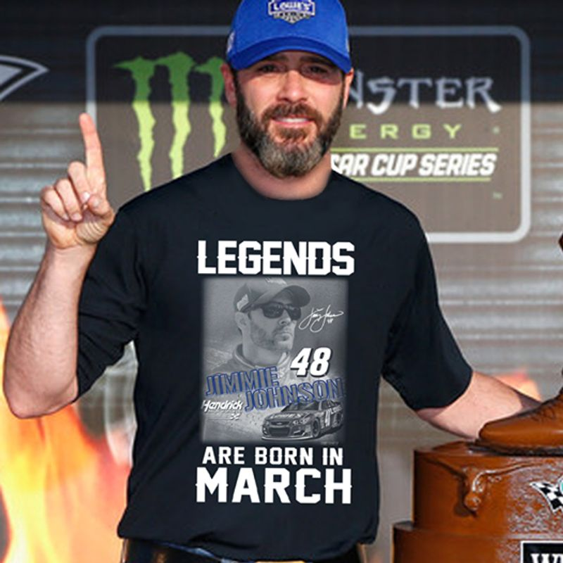 Legends Are Born In March Jimmie Johnson 48 Signature T-shirt Black A8