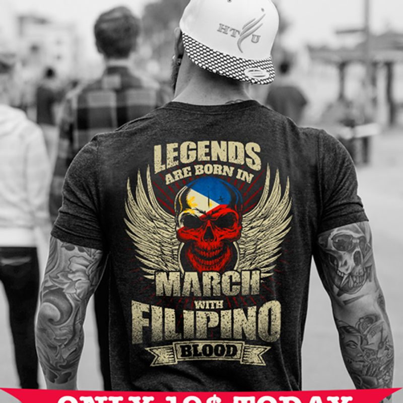 Legends Are Born In March With Filipino Blood T-shirt Black A8