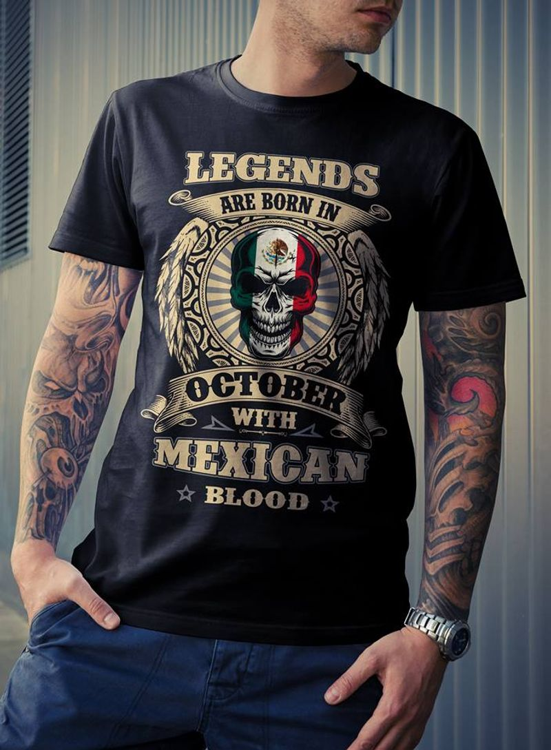 Legends Are Born In October With Mexican Blood  T-shirt Black B1