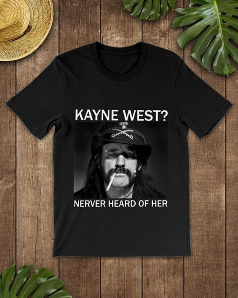 Lemmy Kilmister Kanye West Never Hear Of Her T-Shirt Funny Us Presidential Election Black T Shirt Men And Women S-6XL Cotton