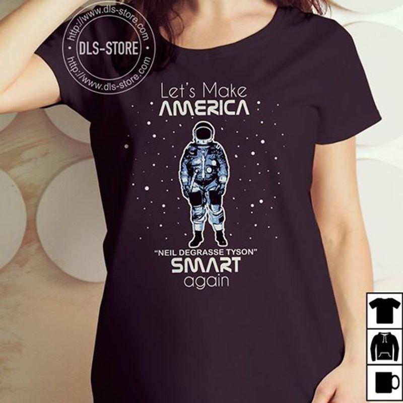Let's Make America Neil Degrasse Tyson Smart Again T-shirt Black A5