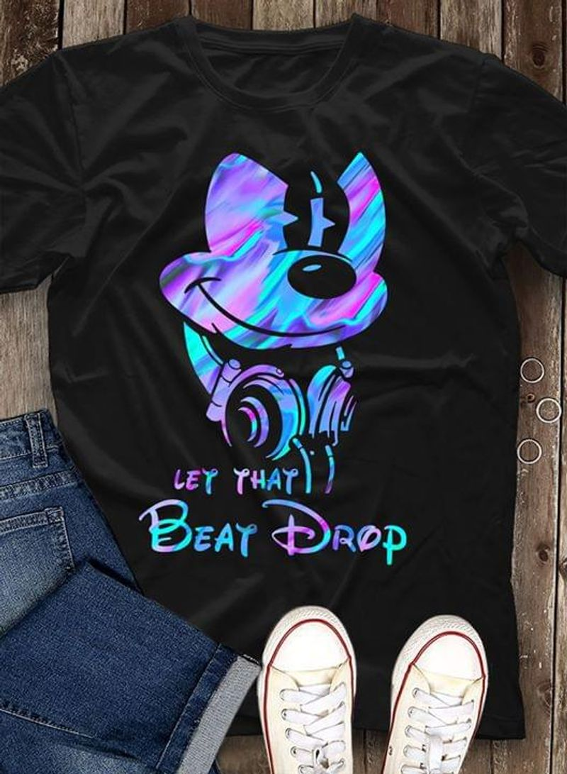 Let That Beat Drop Mickey Mouse Best Gift For Music Lovers Black T Shirt Men And Women S-6XL Cotton