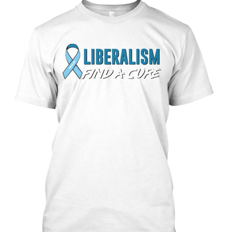 Liberalism Find A Cure Cancer Logol Shirt White A4