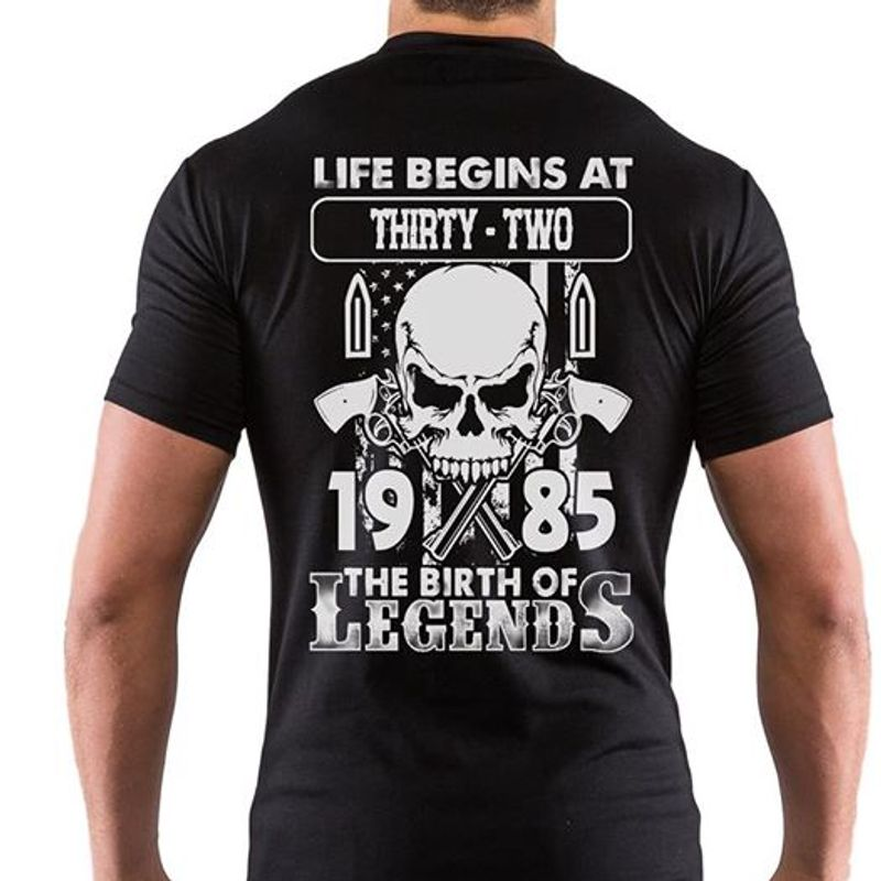 Life Begins At Thrty Two 1985 The Birth Of Legends T-shirt Black A2