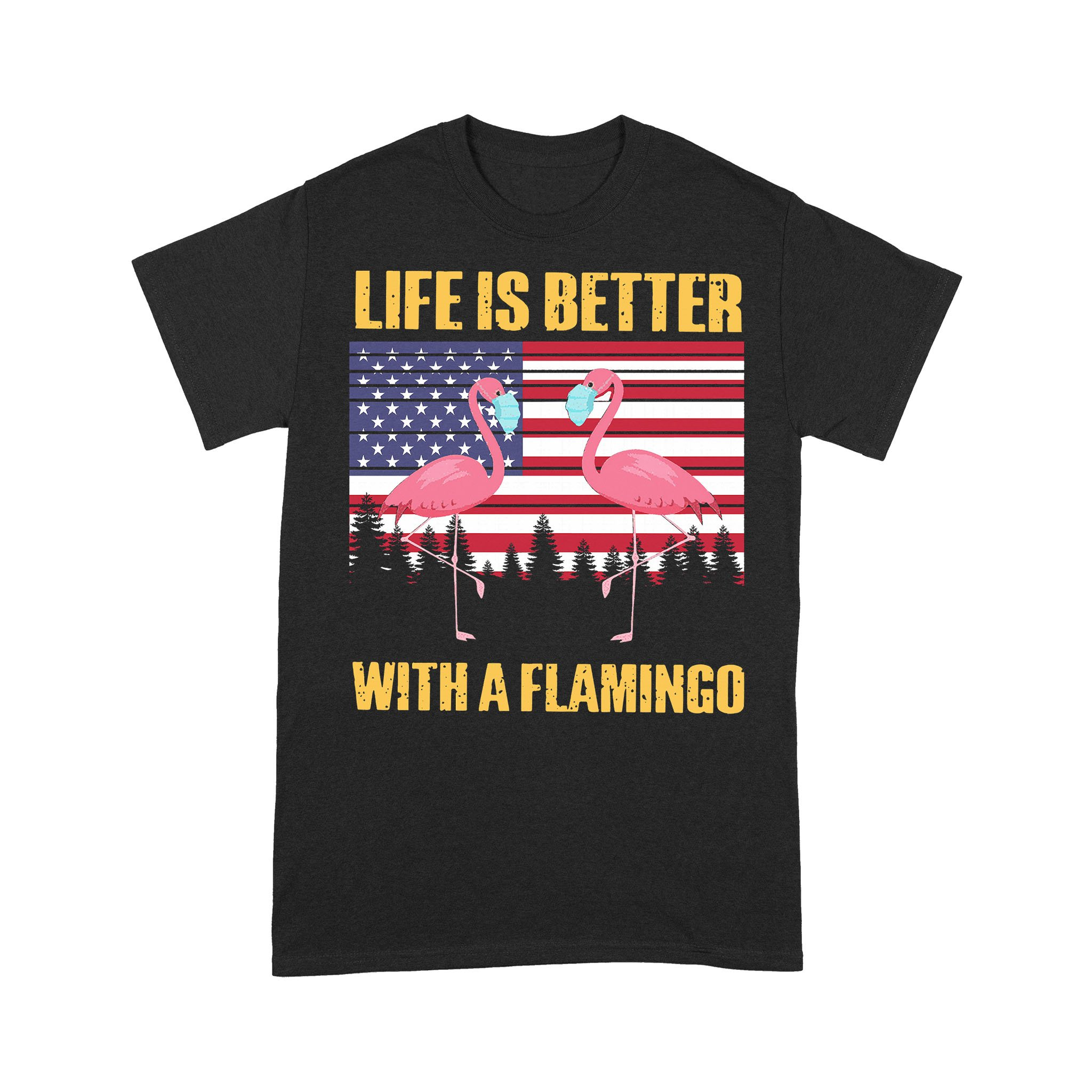 Life Is Better With A Flamingo Face Mask American Flag T-shirt