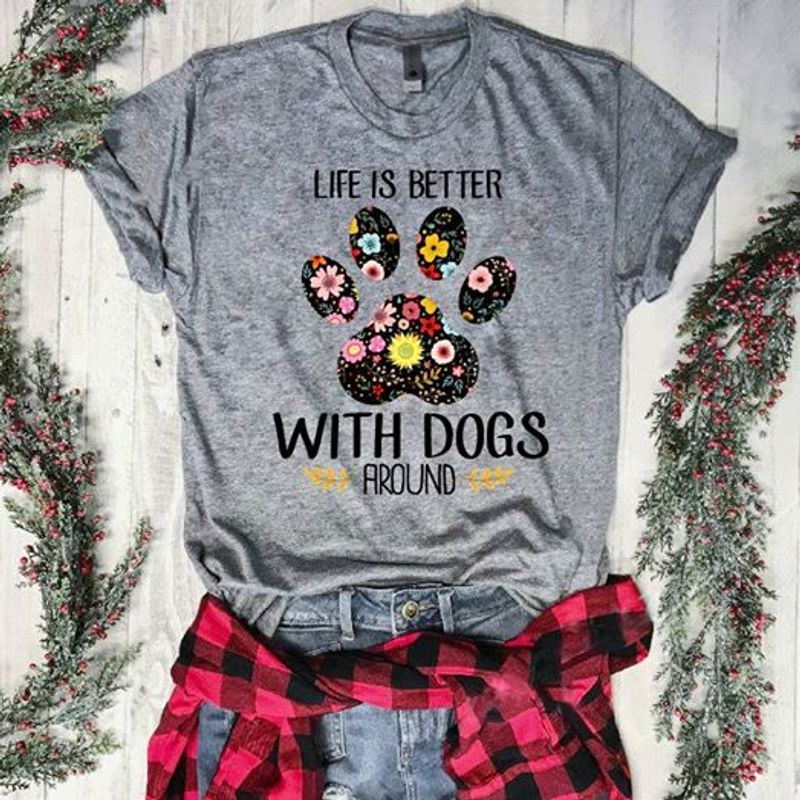 Life Is Better With Dogs Around Flowers Dog Paw T-Shirt Grey B5