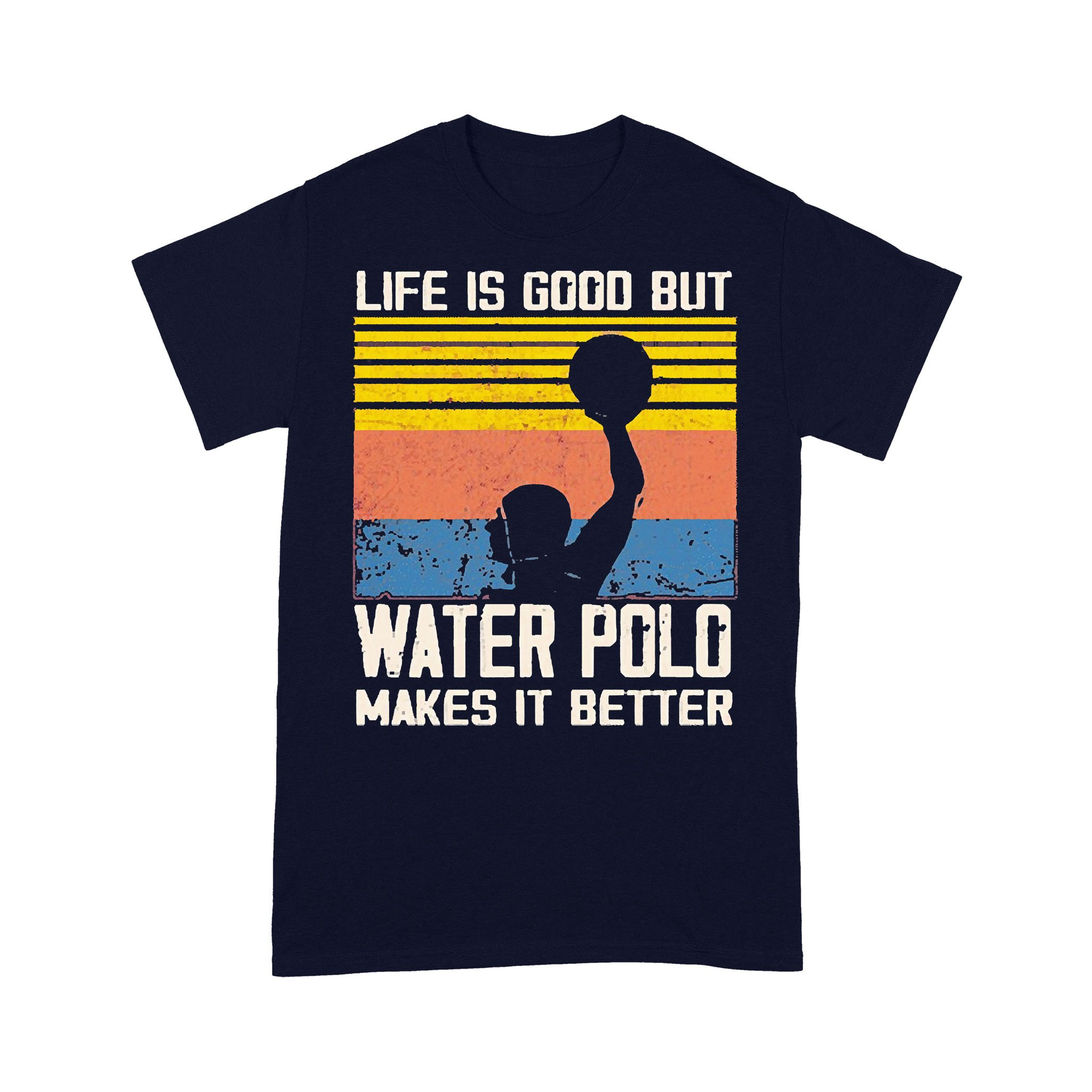 Life Is Good But Water Polo Makes It Better Vintage T-shirt