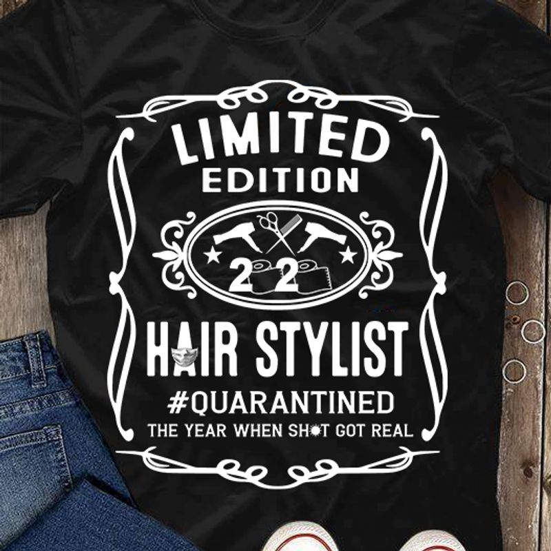 Limited Edition 2020 Hair Stylist Quarantined The Year When Shit Got Real T Shirt Black A4