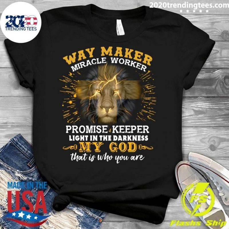 Lion Way Maker Miracle Worker Promise Keeper Light In The Darkness My God T-Shirt Black