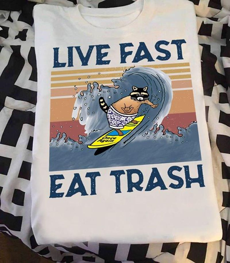 Live Fast Eat Trash Surfing Racoon Funny Quote Ocean Life White T Shirt Men And Women S-6XL Cotton