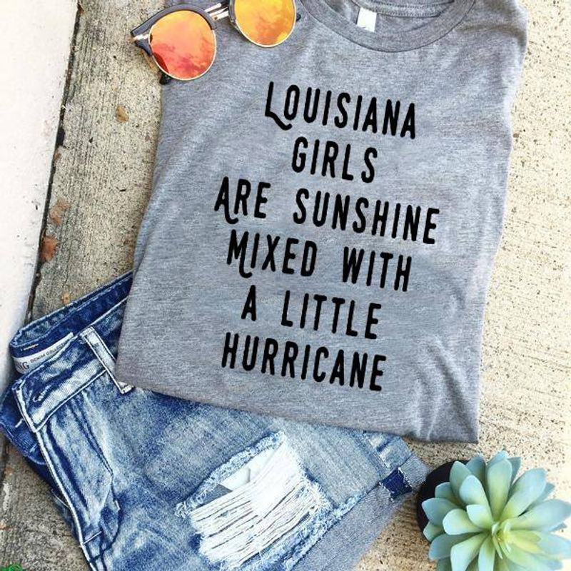 Louisiana Girls Are Sunshine Mixed With A Little Hurricane  T Shirt Grey A8