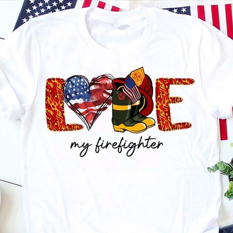 Love My Firefighter America Flag Independence Day White T Shirt Men/ Woman S-6XL Cotton