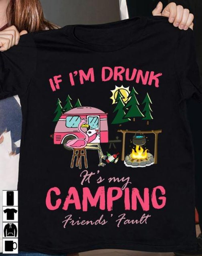 Love To Hunt Camping If I'M Drunk Friend Fault Idea For Teambuilding Black T Shirt Men And Women S-6XL Cotton
