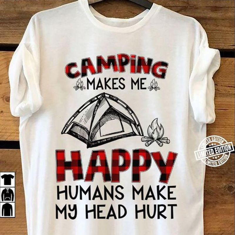 Love To Hunt Camping Makes Me Happy Humans Make My Head Hurt White T Shirt Men And Women S-6XL Cotton