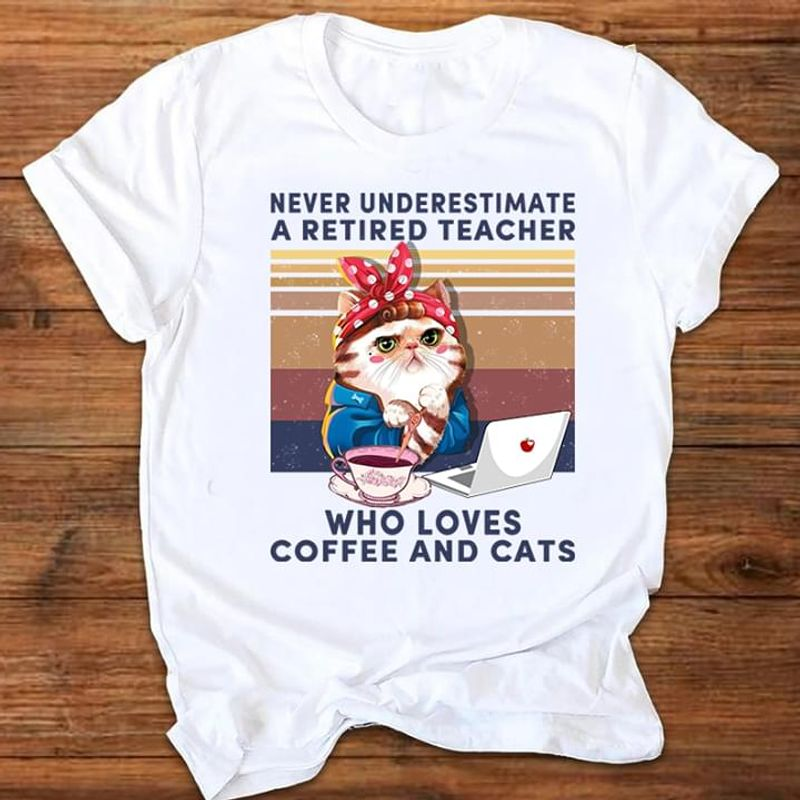 Lovely Cat Never Underestimate A Retired Teacher Who Loves Coffee And Cats Vintage White T Shirt Men And Women S-6XL Cotton