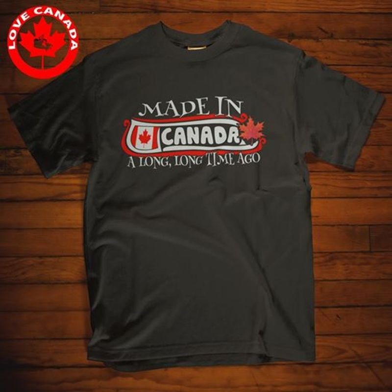 Made In Canadrs A Long Long Time Ago   T-shirt Black B1