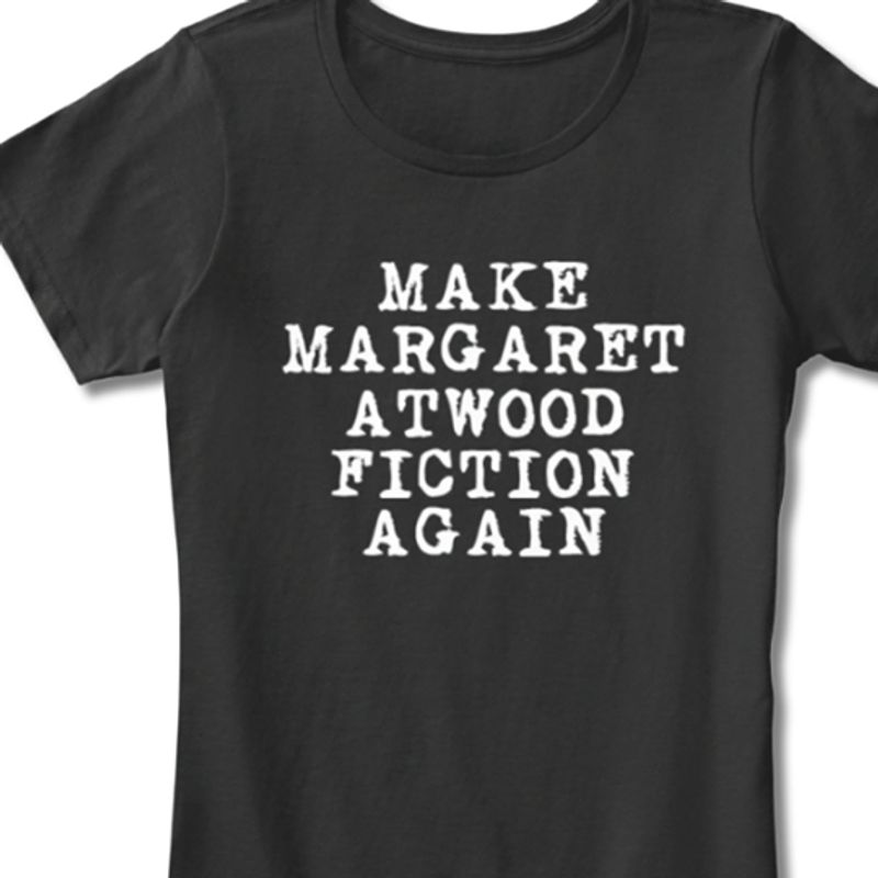 Make Margaret Atwood Fiction Agian   T-shirt Black B1