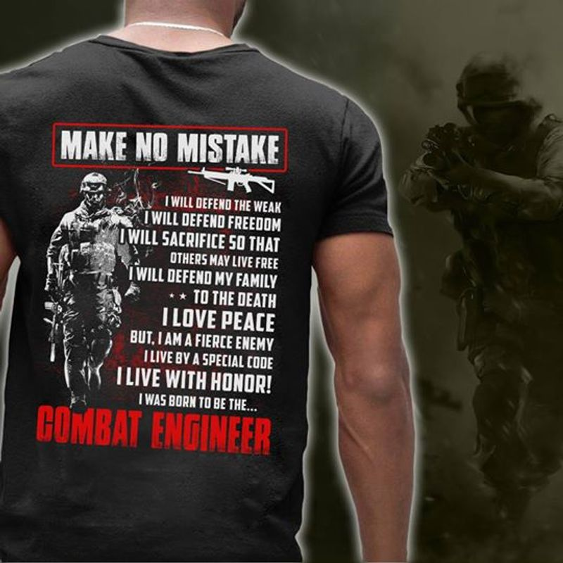 Make No Mistake I Will Defend The Weak I Love Peace I Live With Honor I Was Born To Be The Combat Engineer  T Shirt Black  A8