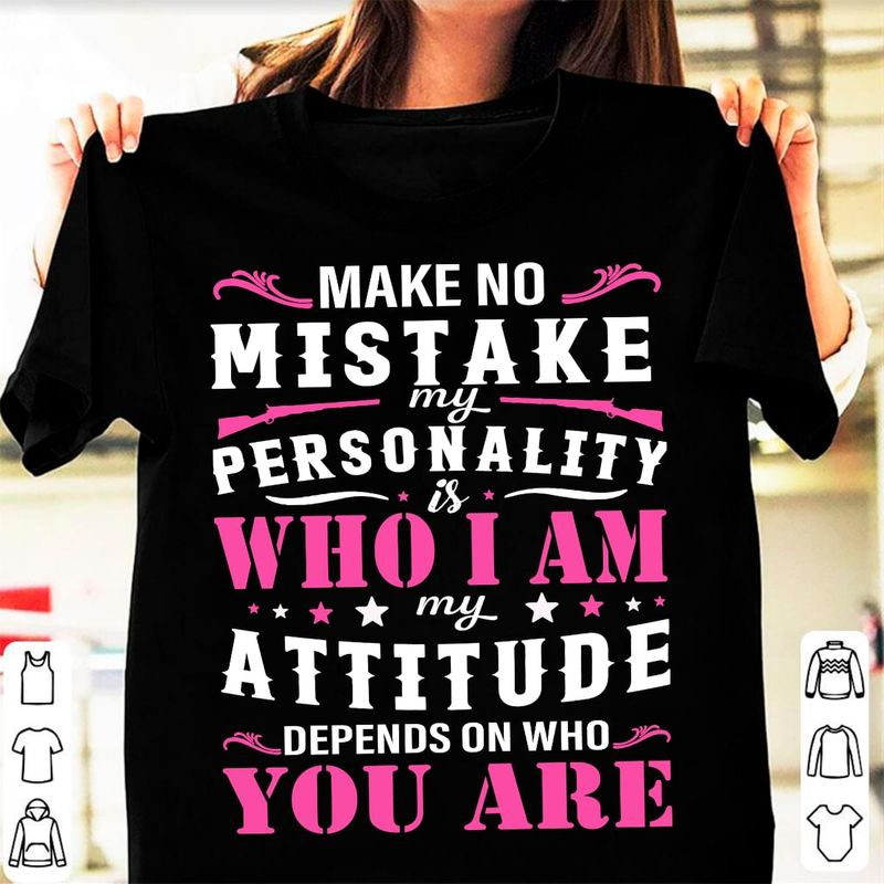 Make No Mistake My Personality Is Who I'M My Attitude Depends Who You Are Black T Shirt Men/ Woman S-6XL Cotton