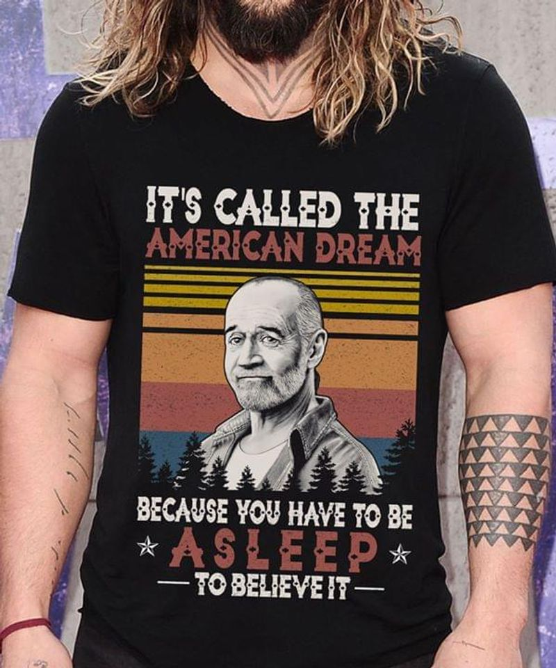 Male Vintage It'S Called The American Dream Because You Have To Be Asleep To Believe Black T Shirt Men And Women S-6XL Cotton