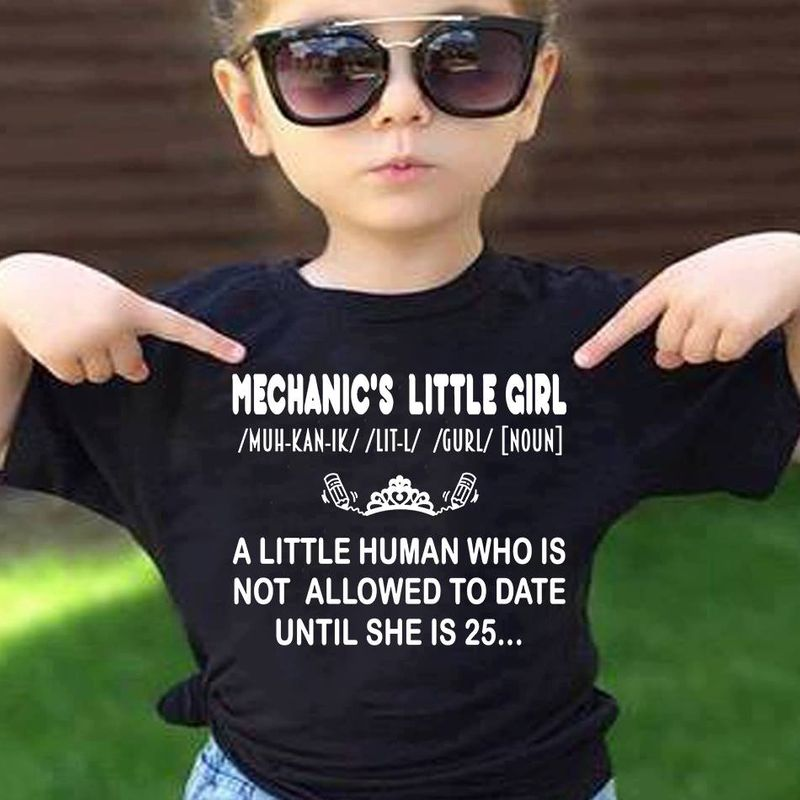Mechanic S Little Girl A Little Human Who Is Not Allowed To Date Until She Is 25 T Shirt Black A3