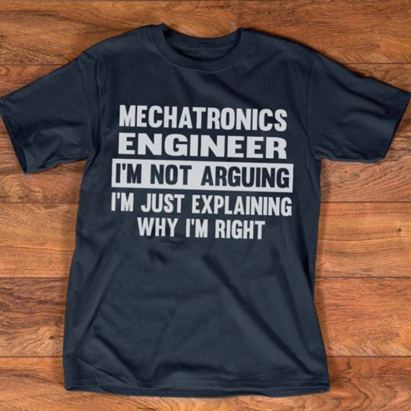 Mechatronic Engineer I'm Not Arguing Im Just Explaining Why Im Right T-shirt Black A5