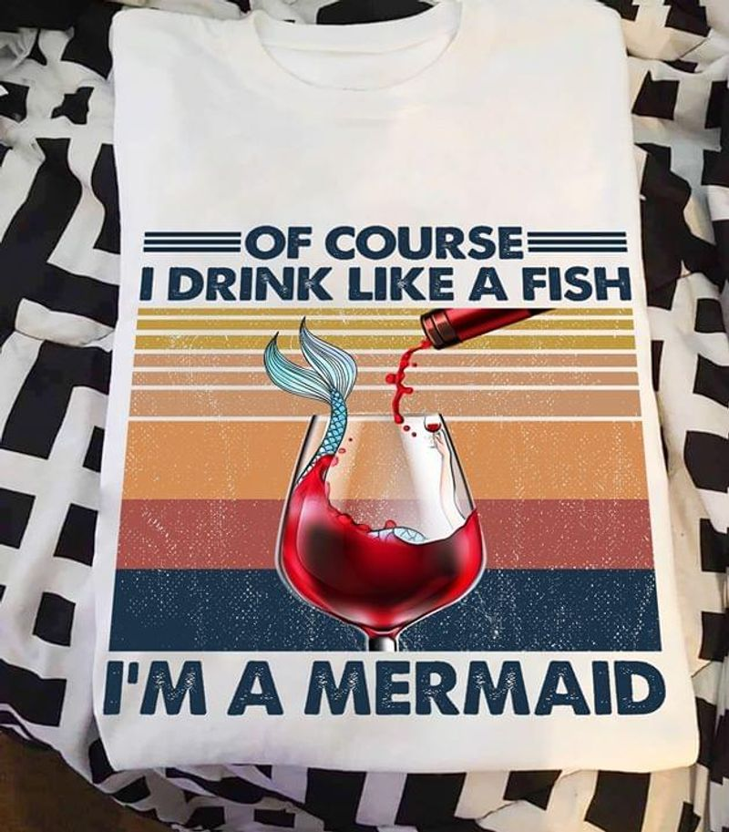 Mermaid Red Wine I Drink Like A Fish I'm A Mermaid Vintage White White T Shirt Men And Women S-6XL Cotton
