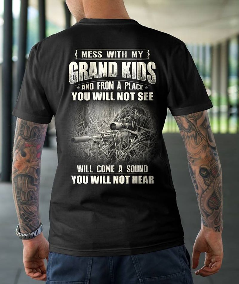 Mess With My Grand Kids And From A Place You Will Not See Will Come A Sound You Will Not HearT-shirt Black A4